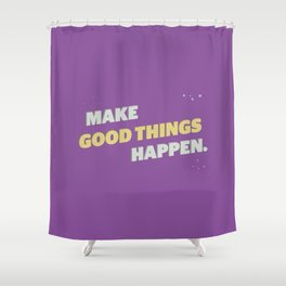 Make It Happen Shower Curtain