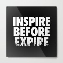 Inspire Before Expire Metal Print