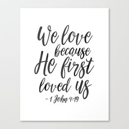 We Love Because He First Loved Us,Bible Verse,Scripture Art,Bible Cover,Bible Print,Christian Quote, Canvas Print