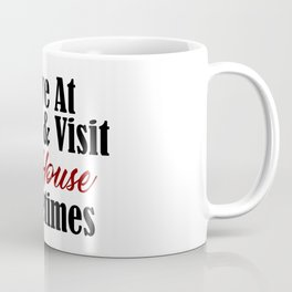 I live at work & visit the house sometimes. Is your workplace a second home? No life & working all t Coffee Mug