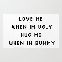 Love Me When I'm Ugly, Hug Me When I'm Bummy Rug