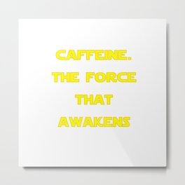 Caffeine Awakens Metal Print