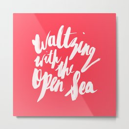 Waltzing with the open sea Metal Print