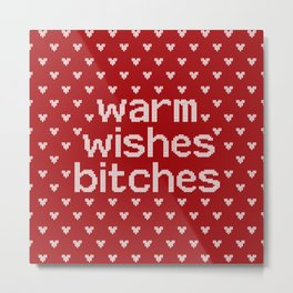 Warm Wishes Bitches Metal Print