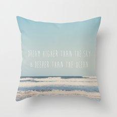 dream higher than the sky & deeper than the ocean ... Throw Pillow