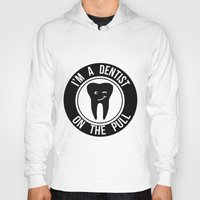 dentist Hoodies featuring I'm a dentist on the pull by sarah illustration