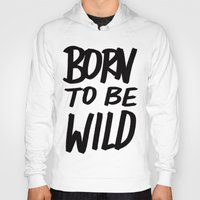 toddler Hoodies featuring Born to Be Wild ~ Typography by Leah Flores