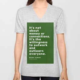It's the willingness to outwork and outlearn everyone. Mark Cuban Unisex V-Neck