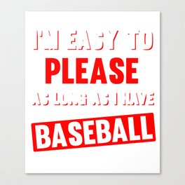 I'm Easy to Please as Long as I Have Baseball Funny T-shirt Canvas Print