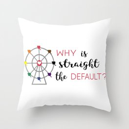 why is straight the default Throw Pillow