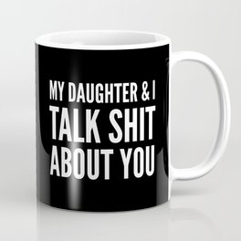 My Daughter & I Talk Shit About You (Black & White) Coffee Mug