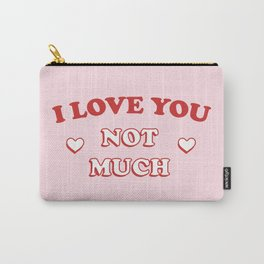 I Love You Not Much Carry-All Pouch