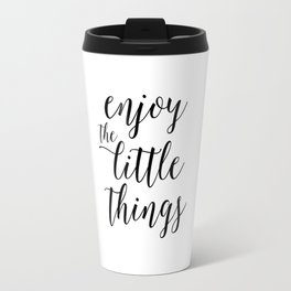 Printable Art,Enjoy The Little Things,Inspirational Quote,Love Sign,Kitchen Decor,Quote Prints Travel Mug
