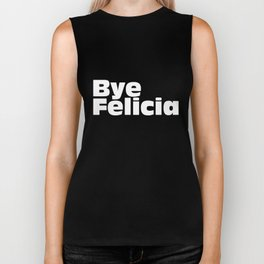 Bye Felicia Next Friday Tee Funny Ice Cube Movie Quote Meme T-Shirts Biker Tank