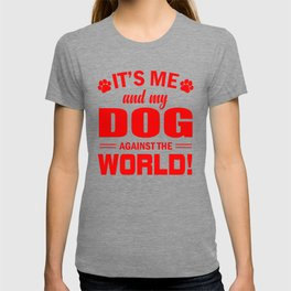 It's Me And My Dog Against The World re T-shirt
