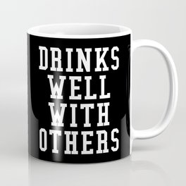 Drinks Well With Others (Black & White) Coffee Mug