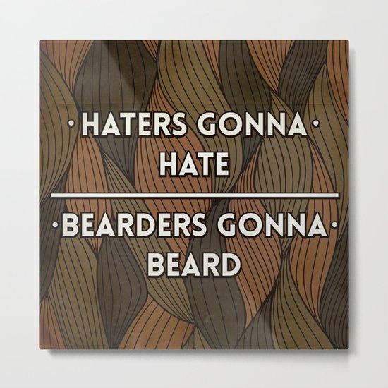 Haters gonna hate   Bearders gonna beard Metal Print