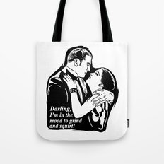 Darling, I'm in the mood to grind and squirt. Tote Bag