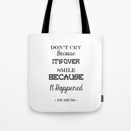 Don't Cry Because It's Over Smile Because It Happened Tote Bag