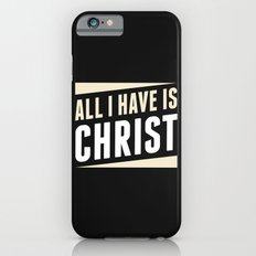 All I Have Is Christ Slim Case iPhone 6s