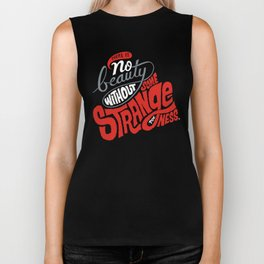 There is no beauty without some strangeness. Biker Tank