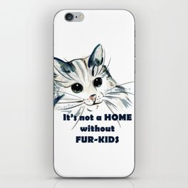 Cat. Conceptial design: it's not a home without fur kids iPhone Skin