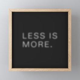 LESS IS MORE Framed Mini Art Print