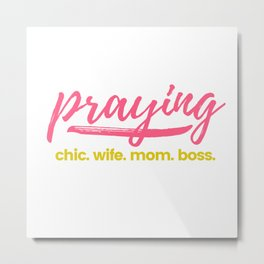 PRAYING CHIC Metal Print