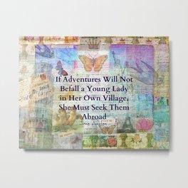 Jane Austen travel adventure quote Metal Print