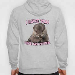 I love you like no otter Hoody