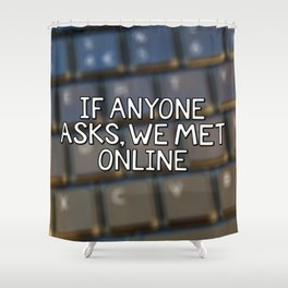 If Anyone Asks, We Met Online (Hand-Drawn) Shower Curtain