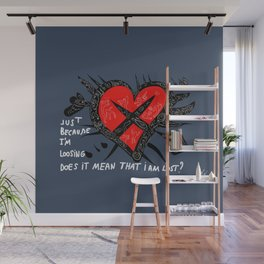 Jut because i'm losing does it mean that i'm lost ? Wall Mural
