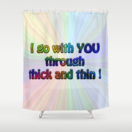 I go with you..... #funny saying Shower Curtain