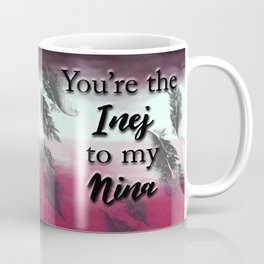 You're the Inej to my Nina Six of Crows friendship Coffee Mug