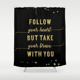 Text Art Gold FOLLOW YOUR HEART Shower Curtain
