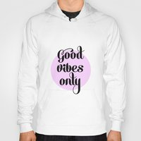 good vibes only Hoodies featuring Good Vibes Only - orchid by Pupixel Studio