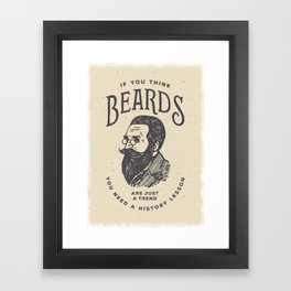 If You Think Beards are Just a Trend You Need a History Lesson Framed Art Print