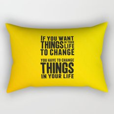 If you want things in your life to change Rectangular Pillow