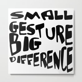 Small Gesture Big Difference Positive Quote Metal Print