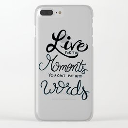 Live for the moments you can't put into words - inspirational quote Clear iPhone Case