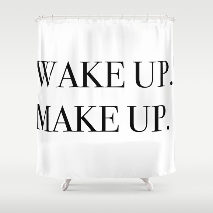 Wake Up Make Shower Curtain