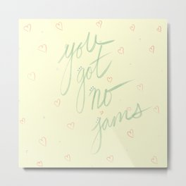 You Got No Jams Metal Print