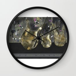 Don't count your chickens before they are hatched... Wall Clock