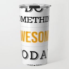 Lab No. 4 - Do something awesome today Inspirational Quotes Poster Travel Mug
