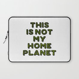 This Is Not My Home Planet Laptop Sleeve