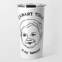Eckhart Tolle is my homeboy Travel Mug