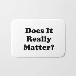 Does It Really Matter? Bath Mat