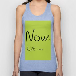 Now. Right now. Unisex Tank Top
