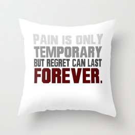 Pain Is Only Temporary Throw Pillow