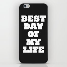 Best Day Of Your Life iPhone Skin